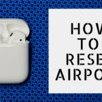 How to Reset AirPods [Troubleshoot and Fix Airpods] - 2020 Guide